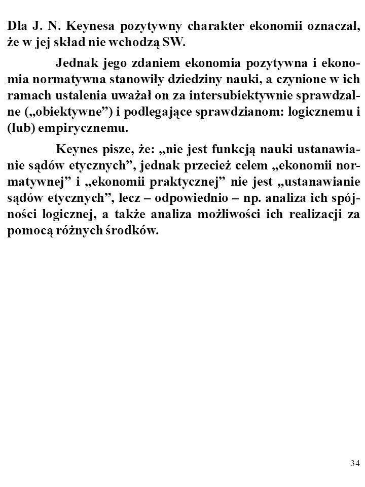 33 JOHN NEVILLE KEYNES (1805 - 1878) W 2. rozdziale The Scope and Method of Political Economy z 1891 r. Keynes podzielił ekonomię na: 1. POZYTYWNĄ NAU