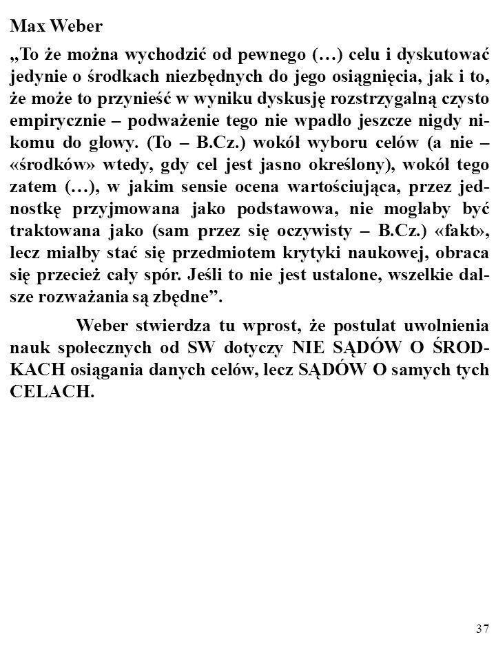 36 Zdaniem Webera postulat uwolnienia nauk społecznych od niesprawdzalnych SW można – sensownie – odnosić JEDY- NIE DO NIEINSTRUMENTALNYCH CZYSTYCH (B