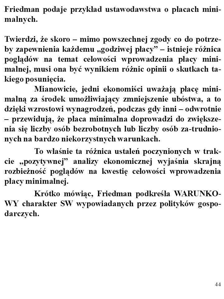 43 Dalej Friedman stwierdza, że tak rozumiana ekonomia po- zytywna stanowi bazę wszystkich normatywnych wniosków polityków ekonomicznych: Wszelkie wni