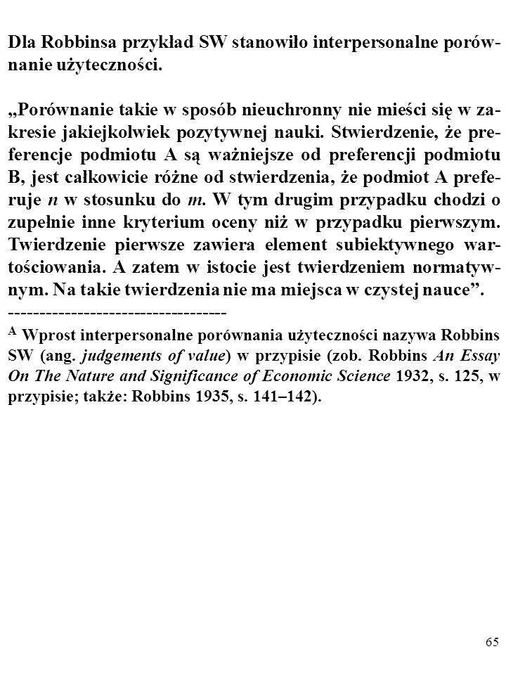 64 Zdaniem Robbinsa w pozytywnej nauce ekonomii nie ma miejsca na SW. Twierdzenia, w których pojawia się «powinno się», należą do zupełnie innej kateg