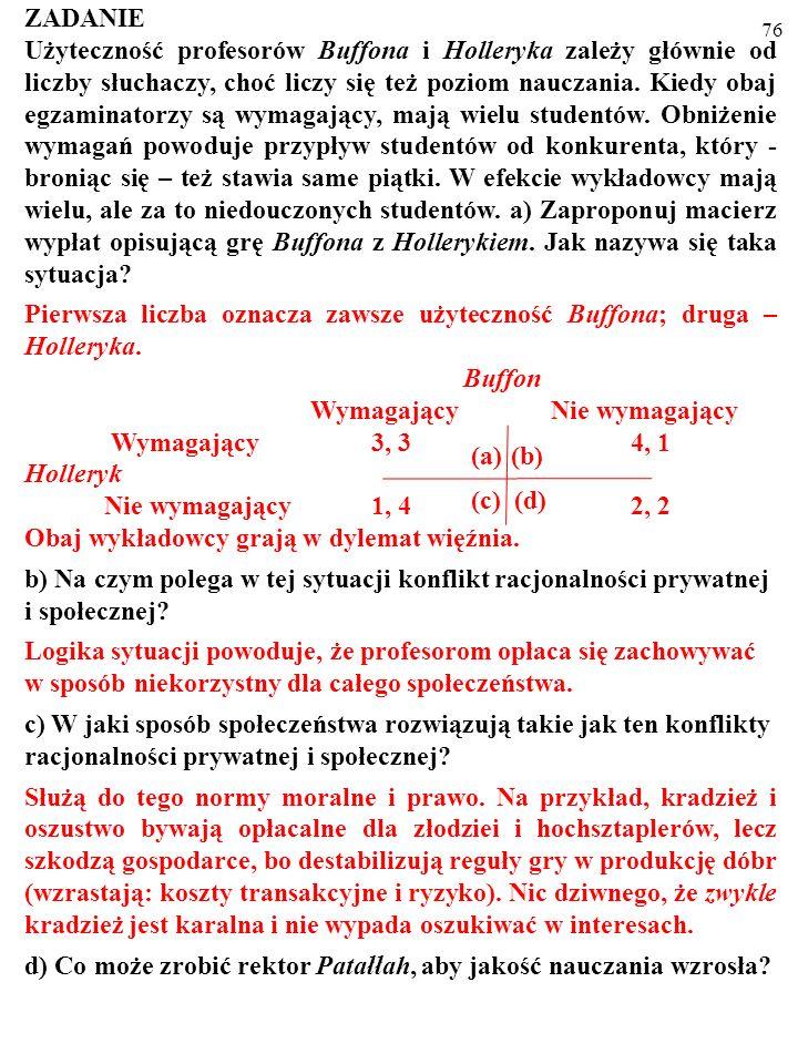 75 Oligopol i dylemat więźnia DużaMała Duża(a) 3,5 3,5(b) 5 3 Mała(c) 3 5(d) 4 4 Produkcja firmy B Produkcja firmy A KOOPERACJA OPŁACA SIĘ WSZYSTKIM B