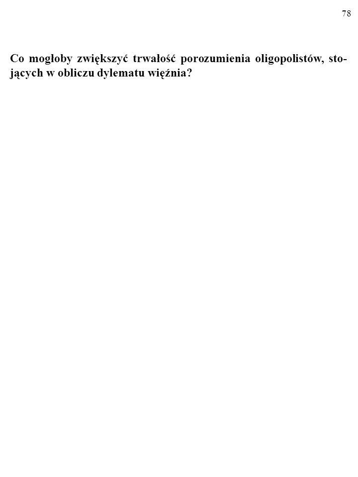 77 d) Co może zrobić rektor Patałłah, aby jakość nauczania wzrosła? Trzeba zmienić reguły gry tak, aby logika sytuacji przestała skła- niać wykładowcó