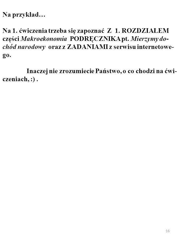 15 ŹRÓDŁA WIEDZY: 1. WYKŁAD 2. ĆWICZENIA 3. PODRĘCZNIK 4. SERWIS INTERNETOWY (www. podstawyekonomii. pl)