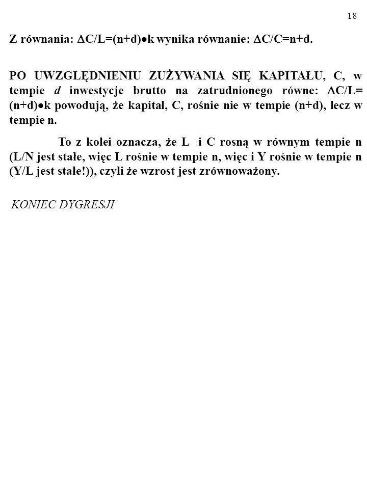 17 DYGRESJA cd. Wszak z równania: C/L=(n+d) k wynika równanie: C/C=n+d. Aby to pokazać, dzielimy strony równania: C/L=(n+d) k przez: C/L=k. Dostajemy: