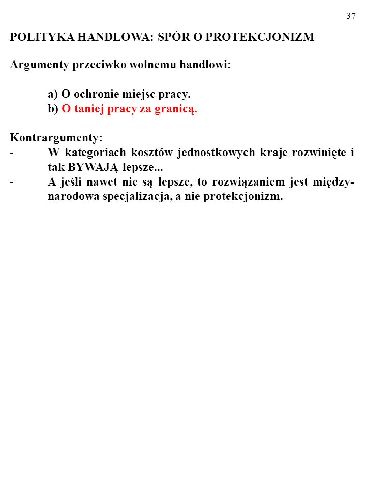 36 POLITYKA HANDLOWA: SPÓR O PROTEKCJONIZM Argumenty przeciwko wolnemu handlowi: a) O ochronie miejsc pracy.
