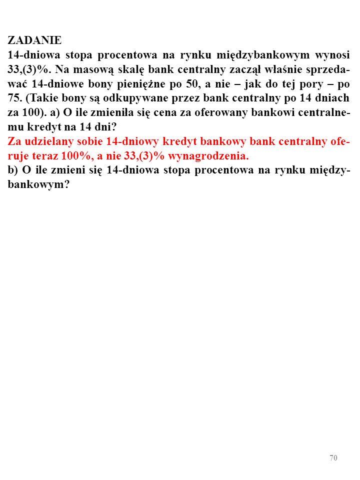 69 ZADANIE 14-dniowa stopa procentowa na rynku międzybankowym wynosi 33,(3)%.