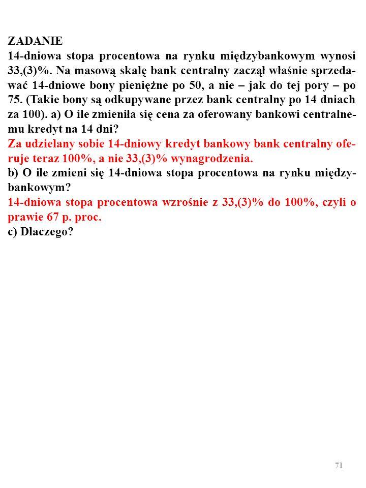 70 ZADANIE 14-dniowa stopa procentowa na rynku międzybankowym wynosi 33,(3)%.