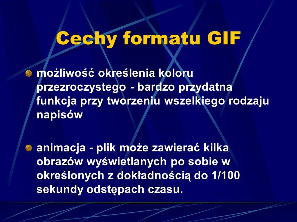 Cechy formatu GIF możliwość określenia koloru przezroczystego - bardzo przydatna funkcja przy tworzeniu wszelkiego rodzaju napisów animacja - plik moż