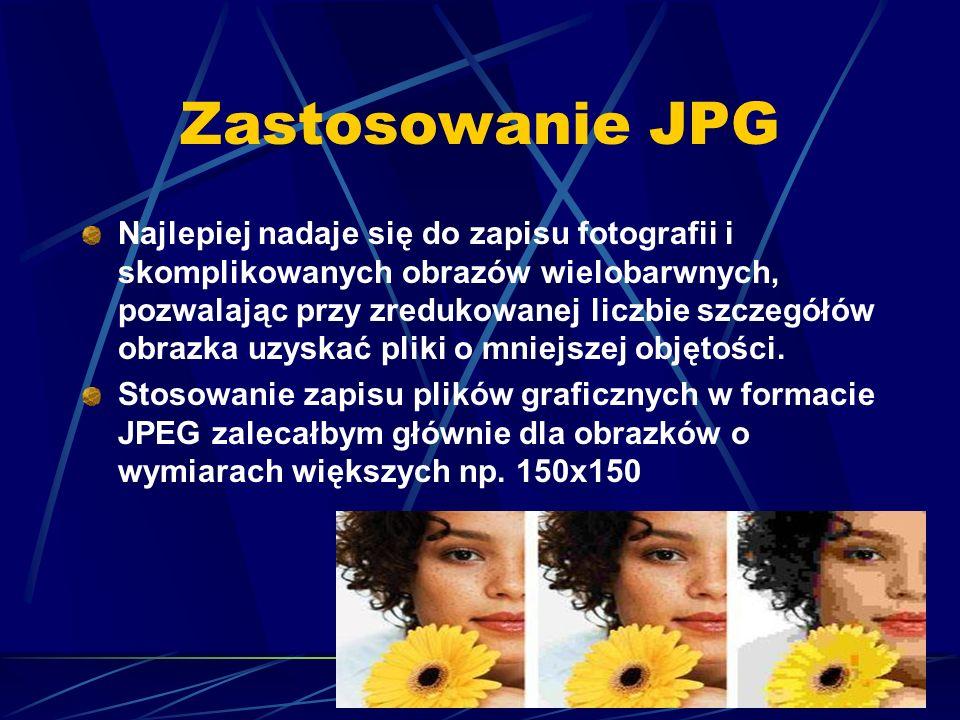 Zastosowanie JPG Najlepiej nadaje się do zapisu fotografii i skomplikowanych obrazów wielobarwnych, pozwalając przy zredukowanej liczbie szczegółów ob
