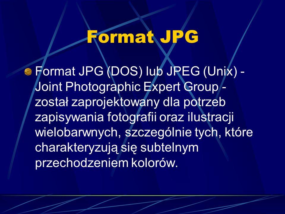 Format JPG Format JPG (DOS) lub JPEG (Unix) - Joint Photographic Expert Group - został zaprojektowany dla potrzeb zapisywania fotografii oraz ilustrac