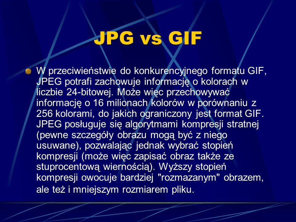 JPG vs GIF W przeciwieństwie do konkurencyjnego formatu GIF, JPEG potrafi zachowuje informację o kolorach w liczbie 24-bitowej. Może więc przechowywać