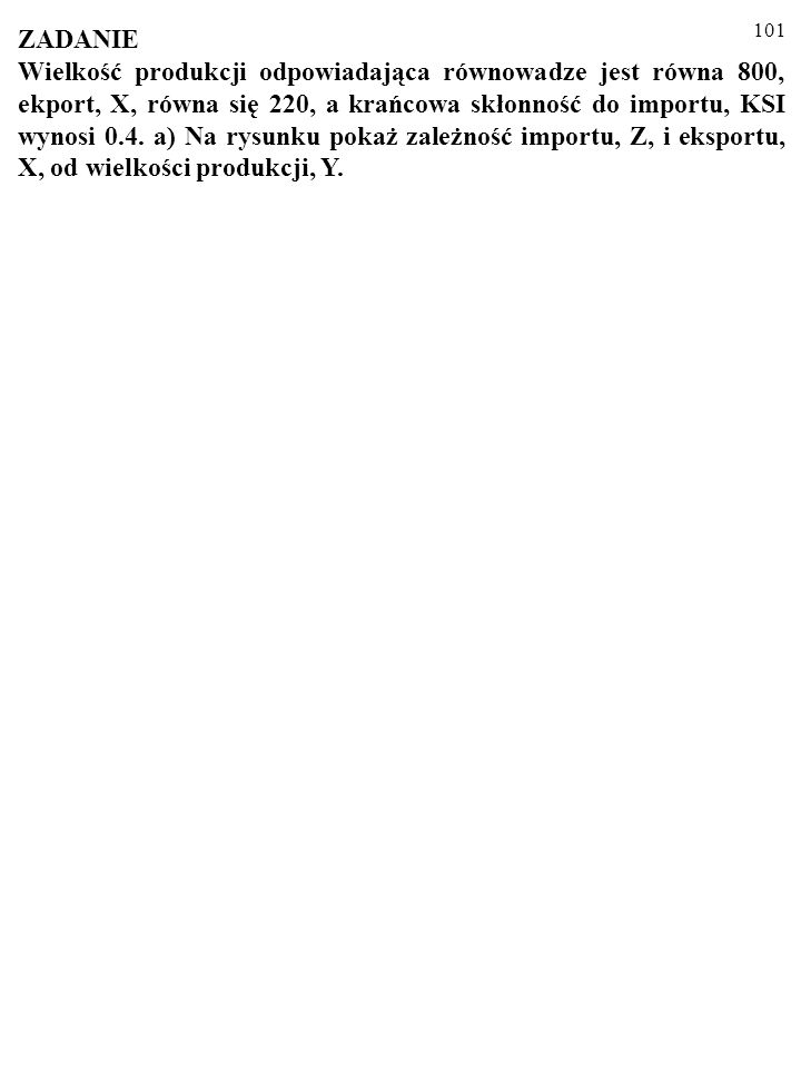 100 MNOŻNIK W GOSPODARCE OTWARTEJ Tym razem z każdego złotego dodatkowego dochodu wydatki na dobra krajowe zwiększa [KSK=(KSK-KSI)] złotych. 1.ΔI 2.KS