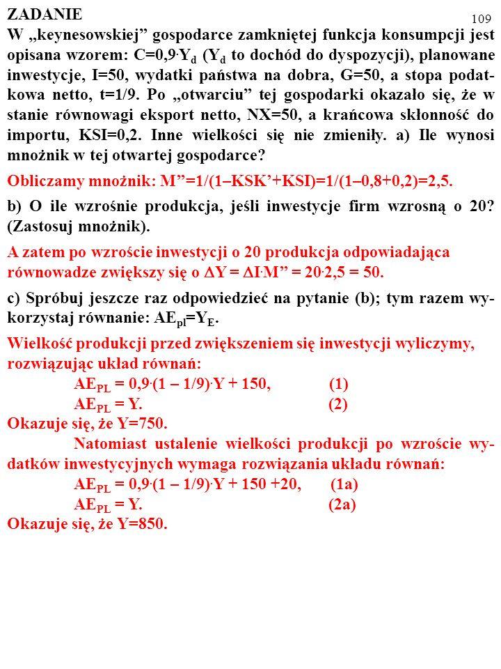 108 ZADANIE W keynesowskiej gospodarce zamkniętej funkcja konsumpcji jest opisana wzorem: C=0,9. Y d (Y d to dochód do dyspozycji), planowane inwestyc