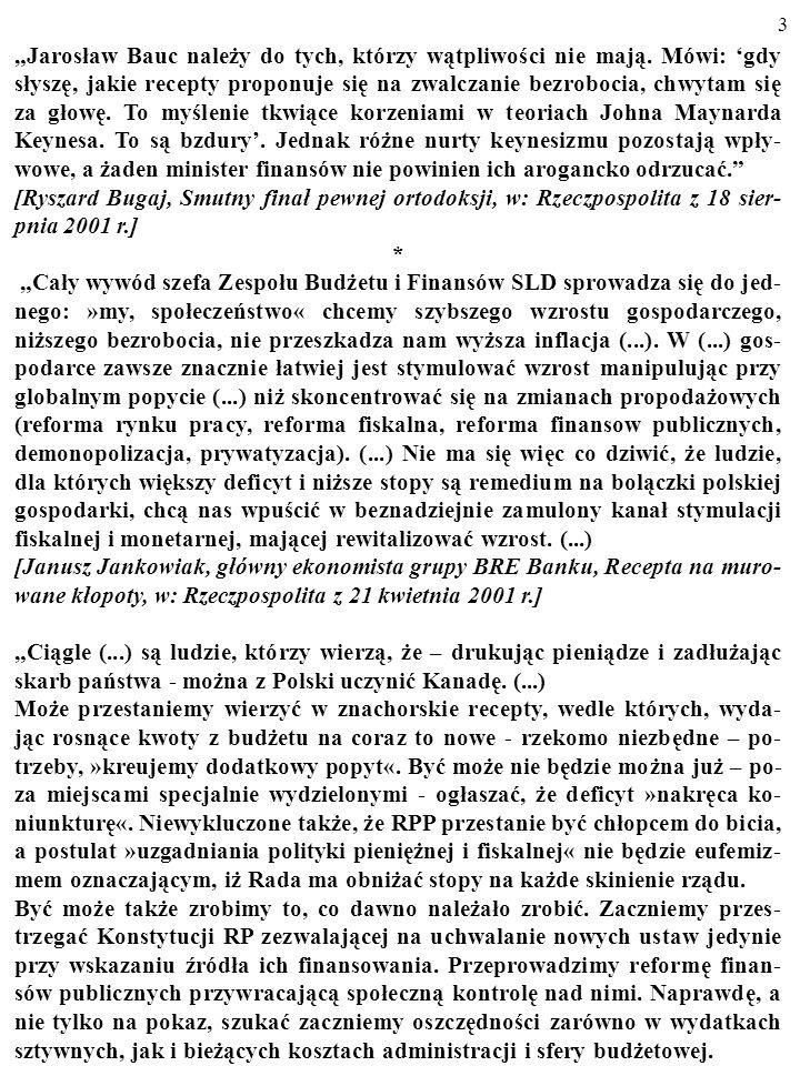 2 W 2001 r. poglądy, co do pożądanego kształtu polskiej polityki gospodarczej były skrajnie zróżnicowane. Niektórzy przeciwnicy ekspansywnej polityki