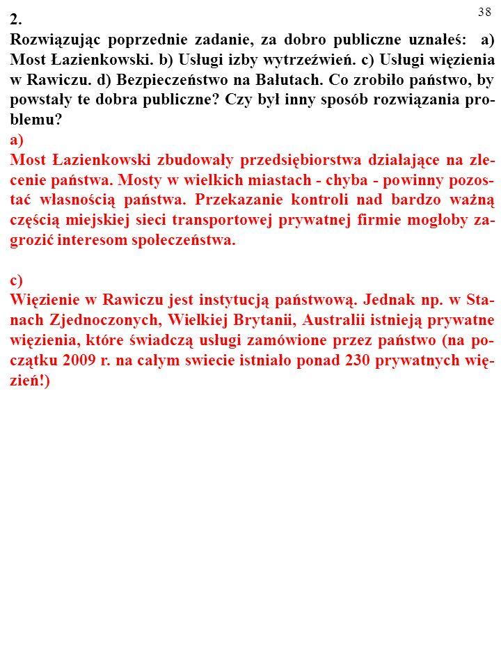 37 ZADANIA 1. Poklasyfikuj dobra na prywatne, klubowe, publiczne i takie, któ- rych dotyczy tragedia wspólnego pastwiska: a) Most Łazienkowski. b) Usł