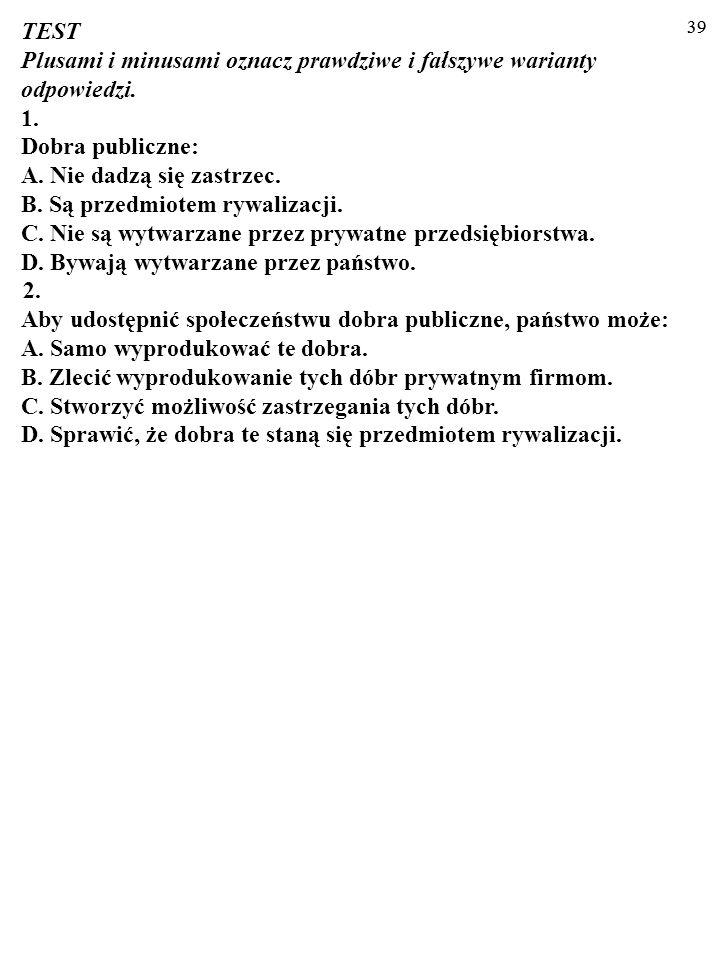 38 2. Rozwiązując poprzednie zadanie, za dobro publiczne uznałeś: a) Most Łazienkowski. b) Usługi izby wytrzeźwień. c) Usługi więzienia w Rawiczu. d)