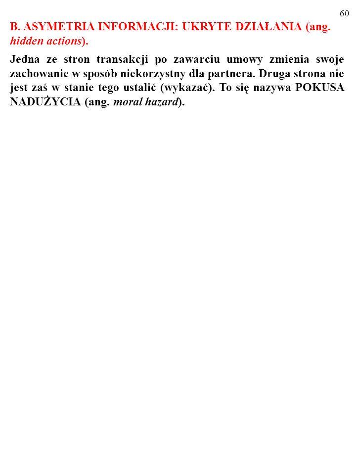 59 Ogólnie, asymetryczny rozkład infomacji o cechach (dobra, tran- sakcji, partnera) sprawia, że produkowana jest NIEWŁAŚCIWA ILOŚĆ DÓBR, KTÓRE ŹLE OD