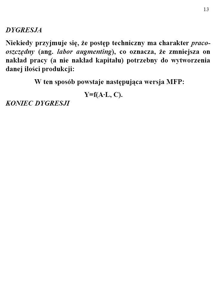 12 W NMW jest wykorzystywana MAKROEKONOMICZNA FUNK- CJA PRODUKCJI (MFP)... Y=A·f(L, C) Parametr A informuje o tzw. całkowitej produkcyjności nakła- dó