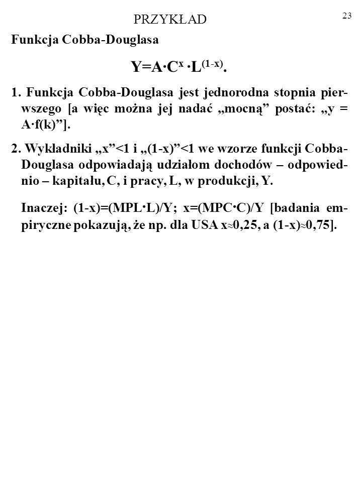 22 W praktyce twórcy tzw. neoklasycznej teorii wzrostu, czyli Robert Solow i jego następcy posługują się zwykle FUNKCJĄ PRODUK- CJI COBBA-DOUGLASA. Ic