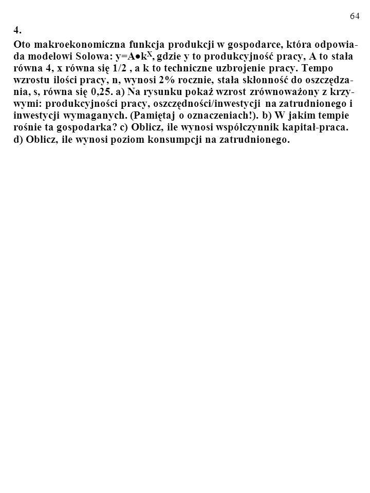 63 3. W pewnym kraju makroekonomiczna funkcja produkcji ma formę: Y = C 0,25 ·L 0,75. a) Jak zmieni się wielkość produkcji na skutek zwiększenia zużyw