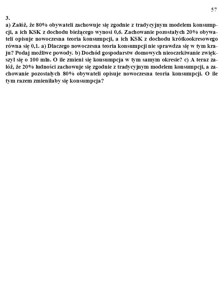 56 2. a) Co to znaczy: C= C trad + C lc-pih =λKSK YD+(1-λ) ? b) Dlaczego żywotność tradycyjnej teorii konsumpcji wyjaśnia nadmierną wrażliwość konsump