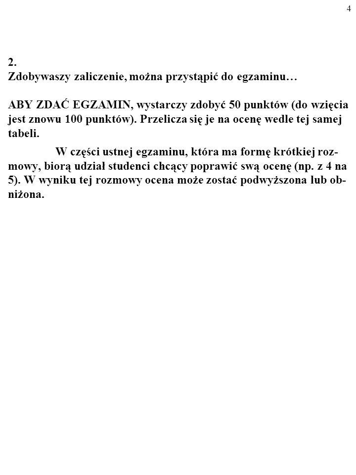 Reguły gry (MAKRO II na studiach dziennych SGH) 1. Aby zaliczyć semestr, wystarczy zebrać 50 ze 100 możliwych do zdobycia punktów. 100 punktów można z