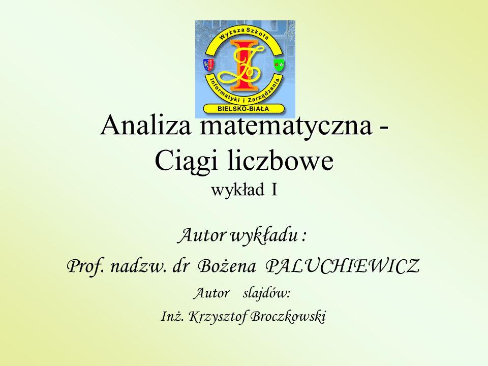 Analiza matematyczna - Ciągi liczbowe wykład I Autor wykładu : Prof. nadzw. dr Bożena PALUCHIEWICZ Autor slajdów: Inż. Krzysztof Broczkowski