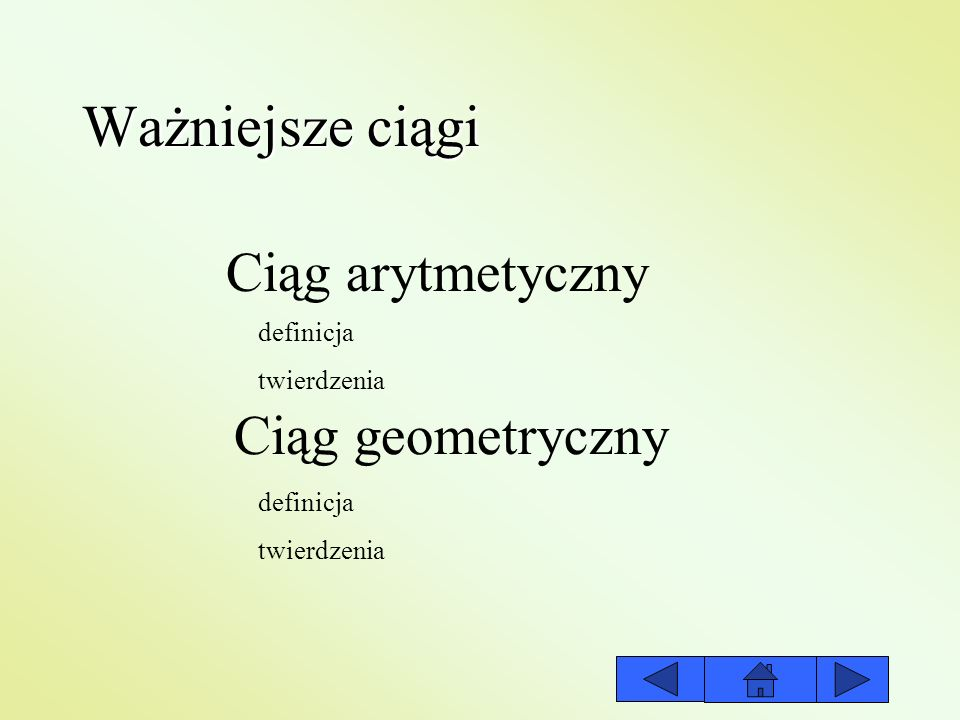 Ważniejsze ciągi Ciąg arytmetyczny Ciąg geometryczny definicja twierdzenia definicja twierdzenia