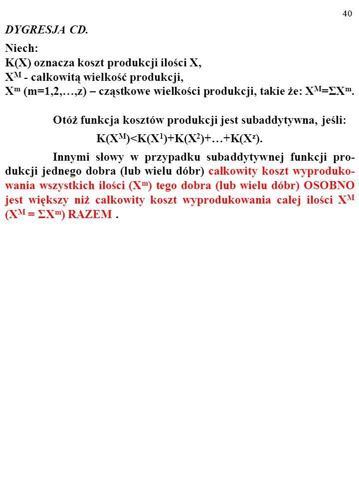 39 DYGRESJA CD. Niech: K(X) oznacza koszt produkcji ilości X, X M - całkowitą wielkość produkcji, X m (m=1,2,…,z) – cząstkowe wielkości produkcji, tak