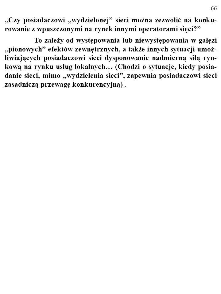 65 METODY DZIAŁANIA REGULATORA CD. 5. Zmiany organizacyjne: podział monopolisty (np. lata osiemdziesią- te XX w., USA, ATT i baby-bells) oraz WYDZIELE