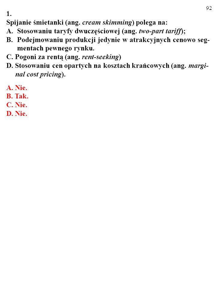 91 TEST Plusami i minusami oznacz prawdziwe i fałszywe warianty odpowie- dzi. 1. Spijanie śmietanki (ang. cream skimming) polega na: A.Stosowaniu tary