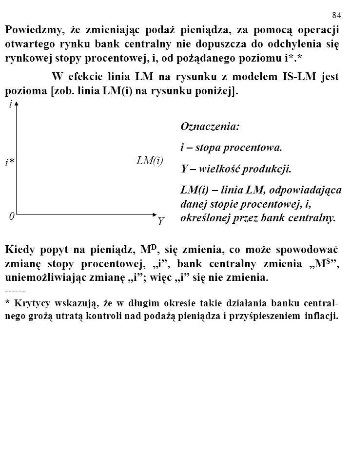 83 Kiedy bank centralny bezpośrednio kontroluje stopę procentową, w grę wchodzą dwa sposoby działania: 1. Jeśli rynkowa stopa procentowa, i, przewyższ
