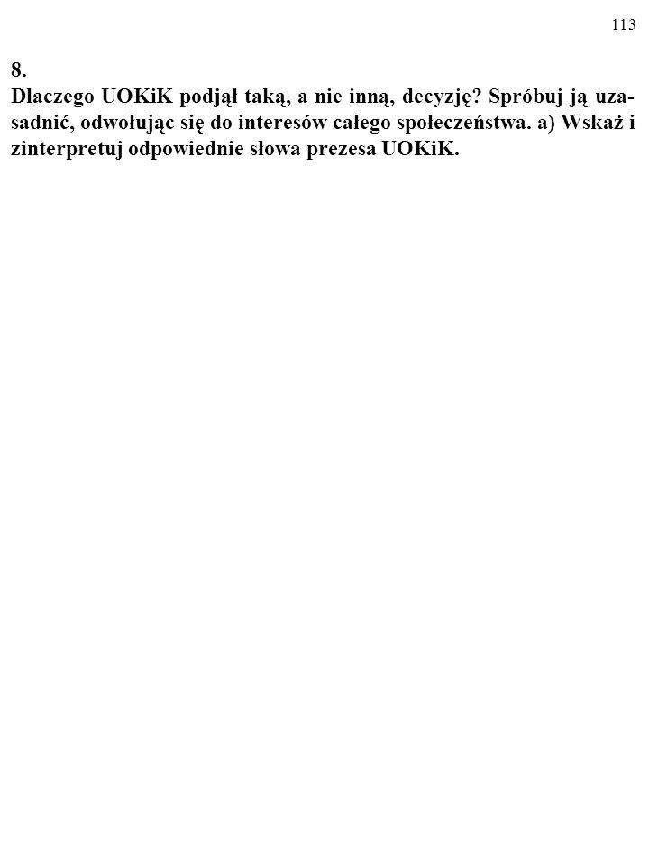 112 7. Jaką rolę odgrywa definicja rynku w pracy UOKiK? Odpowiedz szczegółowo, zacytuj odpowiedni fragment artykułu. Oskarżeni twierdzili (...), iż us