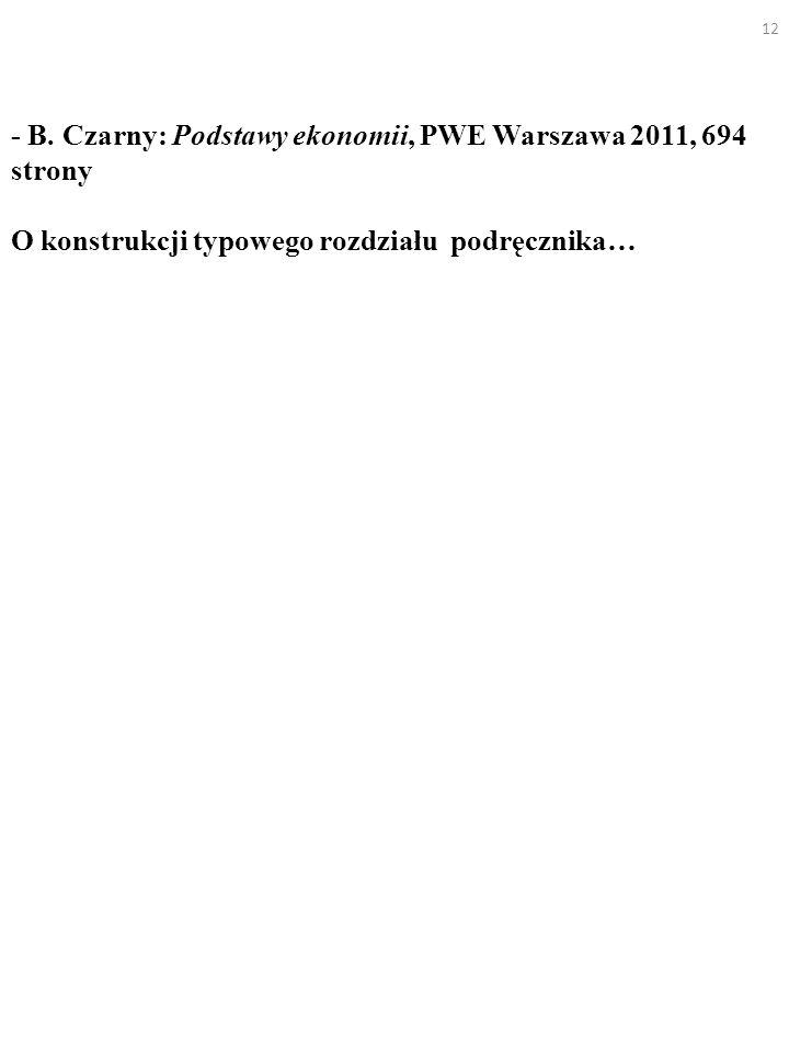 - B. Czarny: Podstawy ekonomii, PWE Warszawa 2011, 694 strony O konstrukcji typowego rozdziału podręcznika… 12