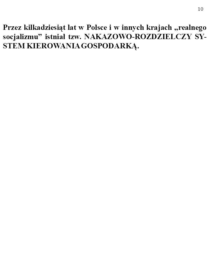 9 A zatem państwo zmienia INSTYTUCJE W GOSPODAR- CE... Przykładem jest ZMIANA USTROJU GOSPODARCZE- GO, której dokonało państwo w Polsce na przełomie l