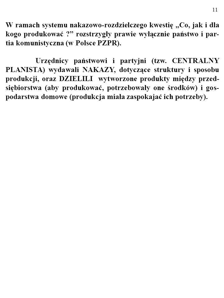 10 Przez kilkadziesiąt lat w Polsce i w innych krajach realnego socjalizmu istniał tzw. NAKAZOWO-ROZDZIELCZY SY- STEM KIEROWANIA GOSPODARKĄ.