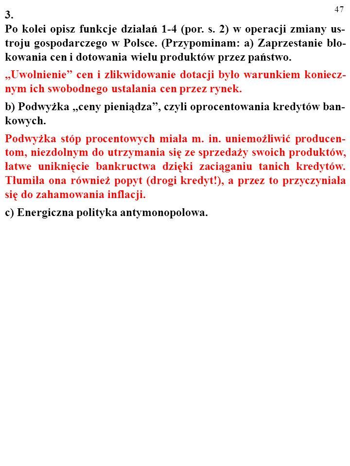 46 3. Po kolei opisz funkcje działań 1-4 (por. s. 2) w operacji zmiany us- troju gospodarczego w Polsce. (Przypominam: a) Zaprzestanie blo- kowania ce