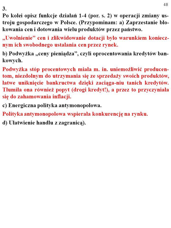 47 3. Po kolei opisz funkcje działań 1-4 (por. s. 2) w operacji zmiany us- troju gospodarczego w Polsce. (Przypominam: a) Zaprzestanie blo- kowania ce