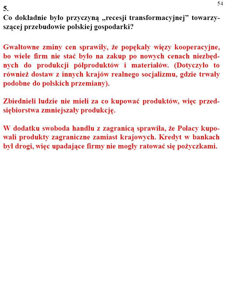 53 5. Co dokładnie było przyczyną recesji transformacyjnej towarzy- szącej przebudowie polskiej gospodarki?