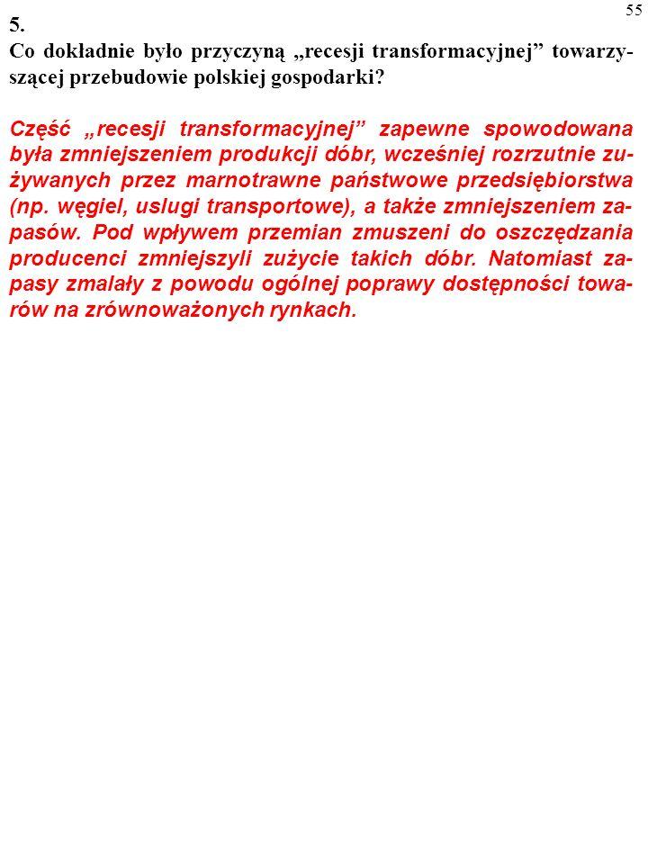 54 5. Co dokładnie było przyczyną recesji transformacyjnej towarzy- szącej przebudowie polskiej gospodarki? Gwałtowne zminy cen sprawiły, że popękały