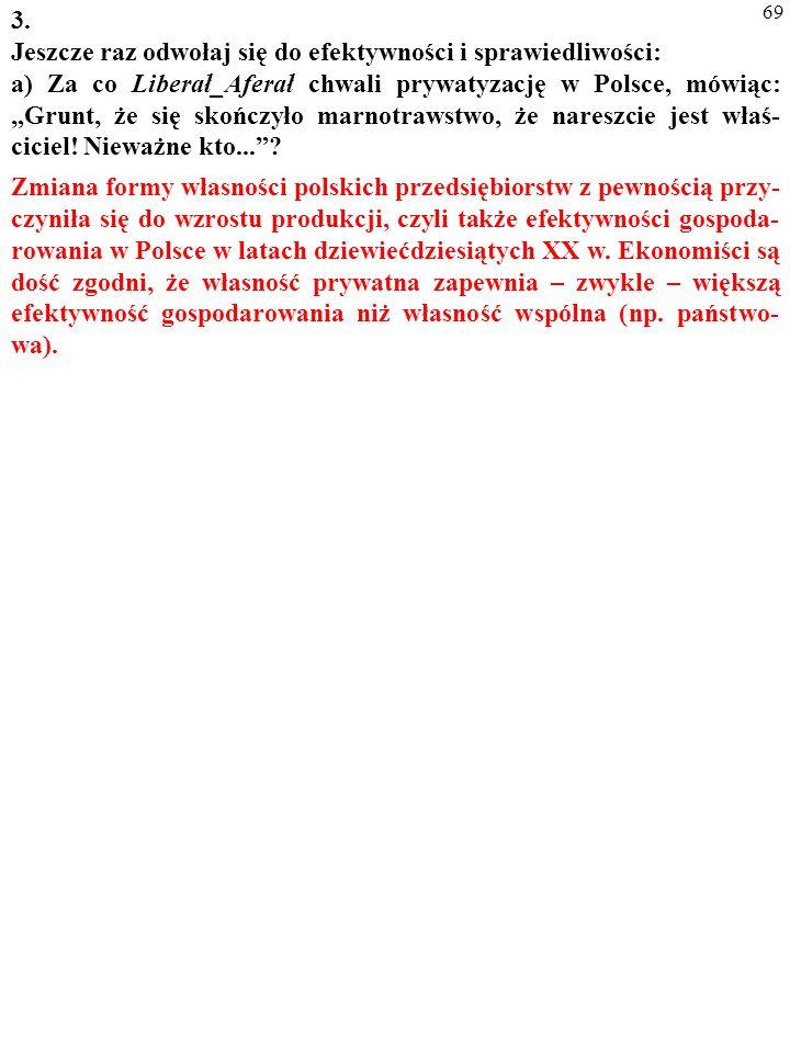 68 3. Jeszcze raz odwołaj się do efektywności i sprawiedliwości: a) Za co Liberał_Aferał chwali prywatyzację w Polsce, mówiąc: Grunt, że się skończyło