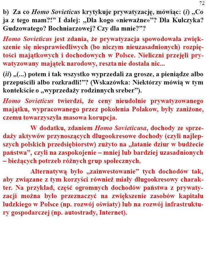 71 b) Za co Homo Sovieticus krytykuje prywatyzację, mówiąc: (i) Co ja z tego mam?! I dalej: Dla kogo «nieważne»? Dla Kulczyka? Gudzowatego? Bochniarzo
