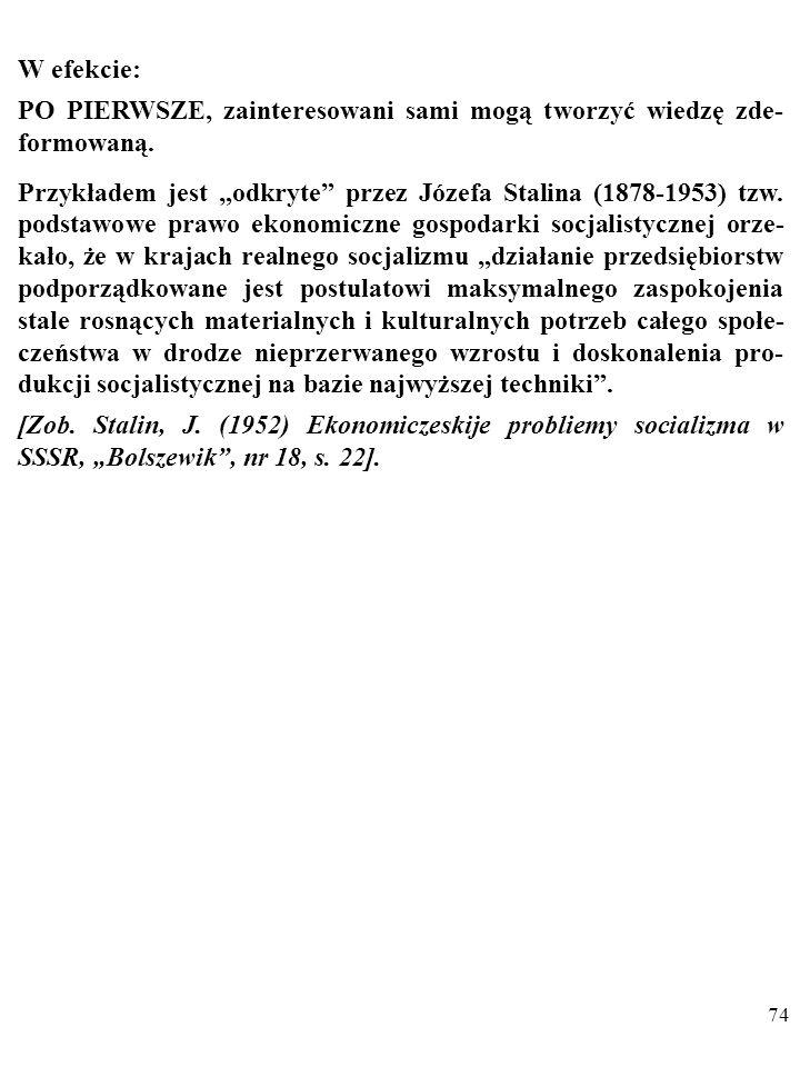 73 Podobnie sądzi Blaug: Ekonomiści dzielą się chętnie na «planistów» i «wolnoryn- kowców» i zdradzają skłonność do interpretowania faktów empirycznych, przemawiających za konkretną hipotezą eko- nomiczną lub przeciw niej, w zależności od tych biegunowo odmiennych postaw.
