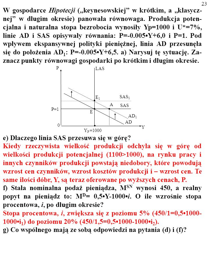 23 W gospodarce Hipotecji (keynesowskiej w krótkim, a klasycz- nej w długim okresie) panowała równowaga.