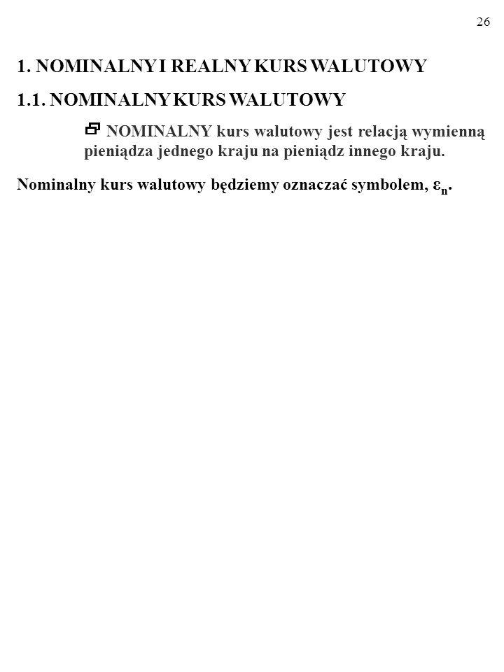 26 1.NOMINALNY I REALNY KURS WALUTOWY 1.1.