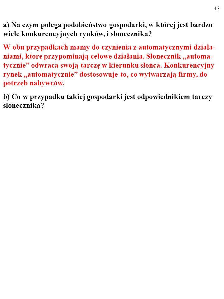 42 a) Na czym polega podobieństwo gospodarki, w której jest bardzo wiele konkurencyjnych rynków, i słonecznika?