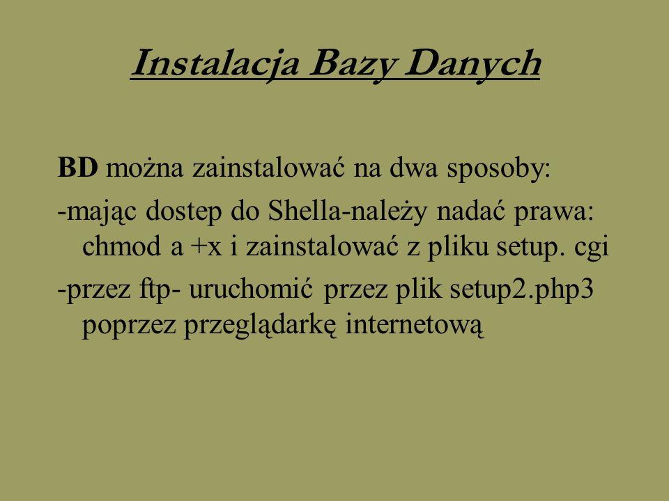 Instalacja Bazy Danych BD można zainstalować na dwa sposoby: -mając dostep do Shella-należy nadać prawa: chmod a +x i zainstalować z pliku setup. cgi