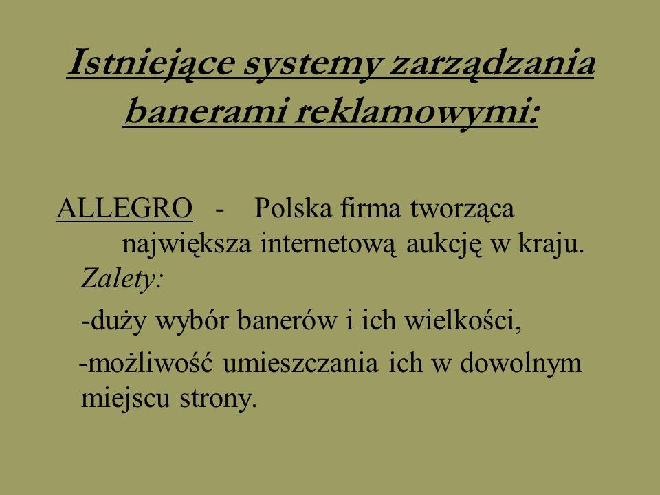 Istniejące systemy zarządzania banerami reklamowymi: ALLEGRO -Polska firma tworząca największa internetową aukcję w kraju. Zalety: -duży wybór banerów