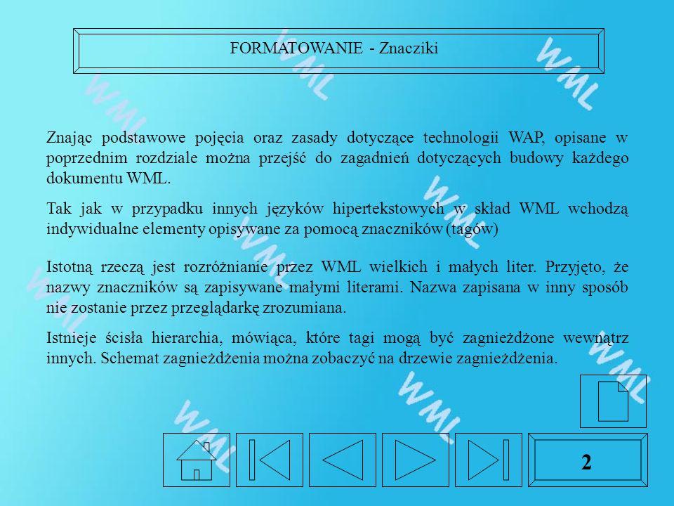 FORMATOWANIE - Znacziki 2 Znając podstawowe pojęcia oraz zasady dotyczące technologii WAP, opisane w poprzednim rozdziale można przejść do zagadnień dotyczących budowy każdego dokumentu WML.