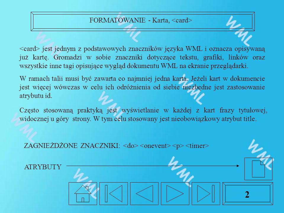FORMATOWANIE - Karta, 2 jest jednym z podstawowych znaczników języka WML i oznacza opisywaną już kartę.